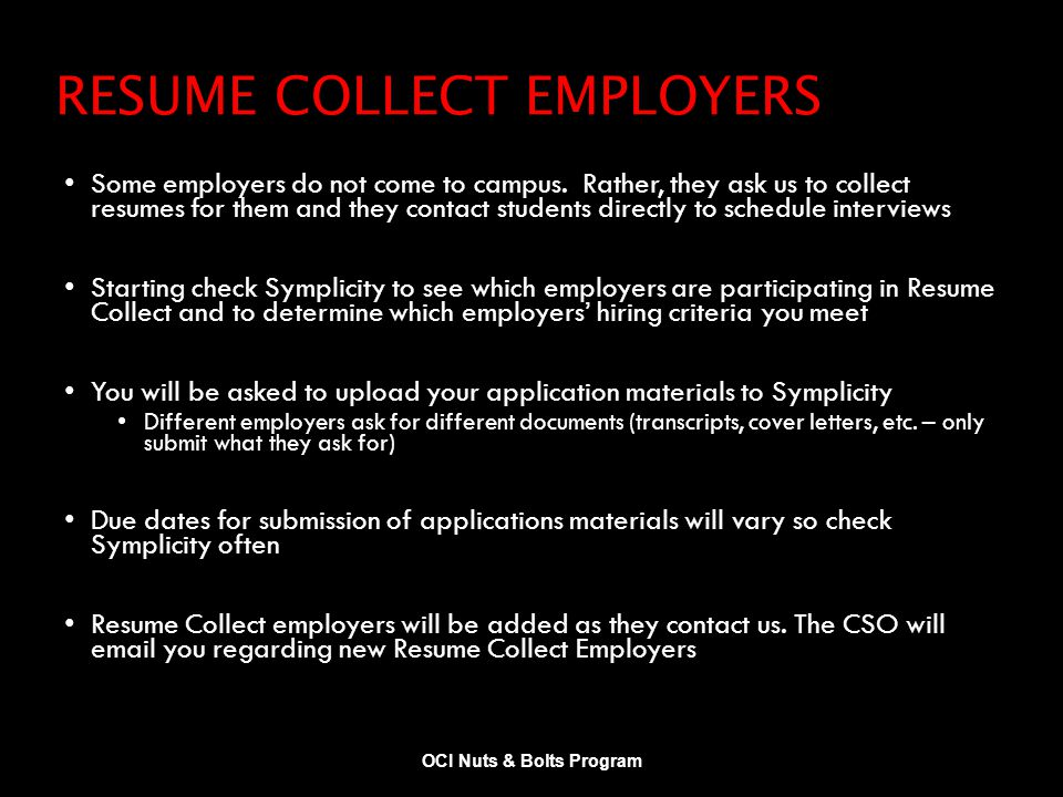 RESUME COLLECT EMPLOYERS Some employers do not come to campus. Rather, they ask us to collect resumes for them and they contact students directly to s