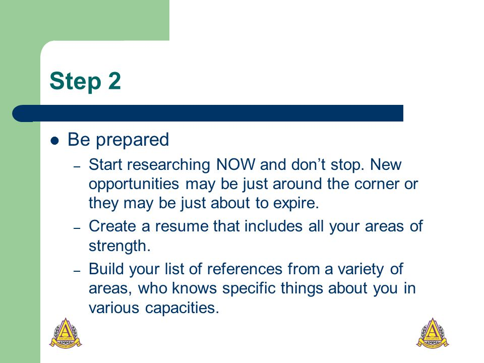 Step 2 Be prepared – Start researching NOW and don't stop.