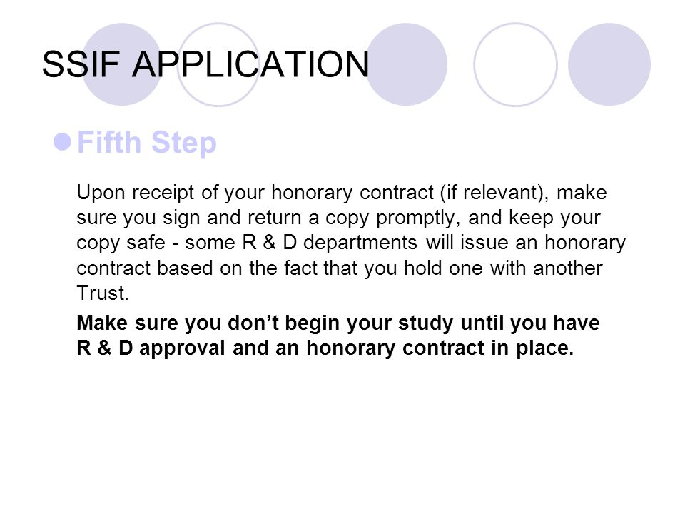SSIF APPLICATION Fifth Step Upon receipt of your honorary contract (if relevant), make sure you sign and return a copy promptly, and keep your copy safe - some R & D departments will issue an honorary contract based on the fact that you hold one with another Trust.