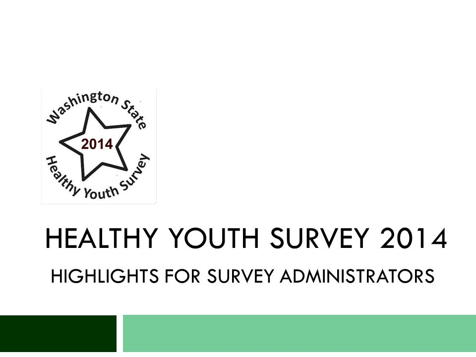 Summary of Contents Healthy Youth Survey 2014 2  Survey background  Who participates in HYS  Survey materials  Administering the survey  Survey results