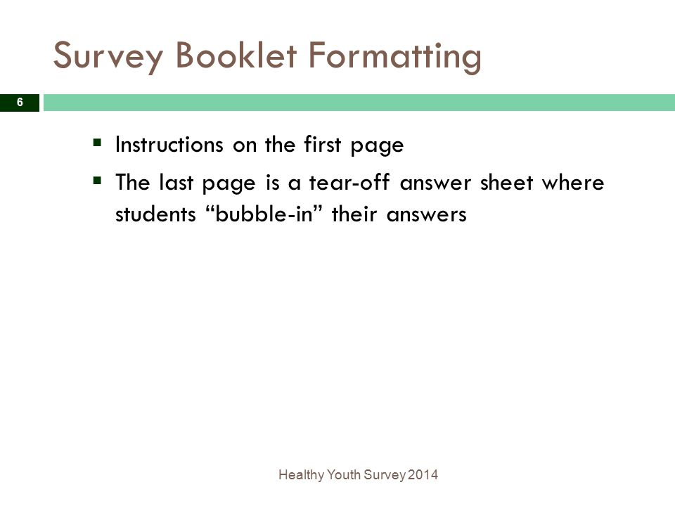 Survey Booklet Formatting Healthy Youth Survey 2014 6  Instructions on the first page  The last page is a tear-off answer sheet where students bubble-in their answers