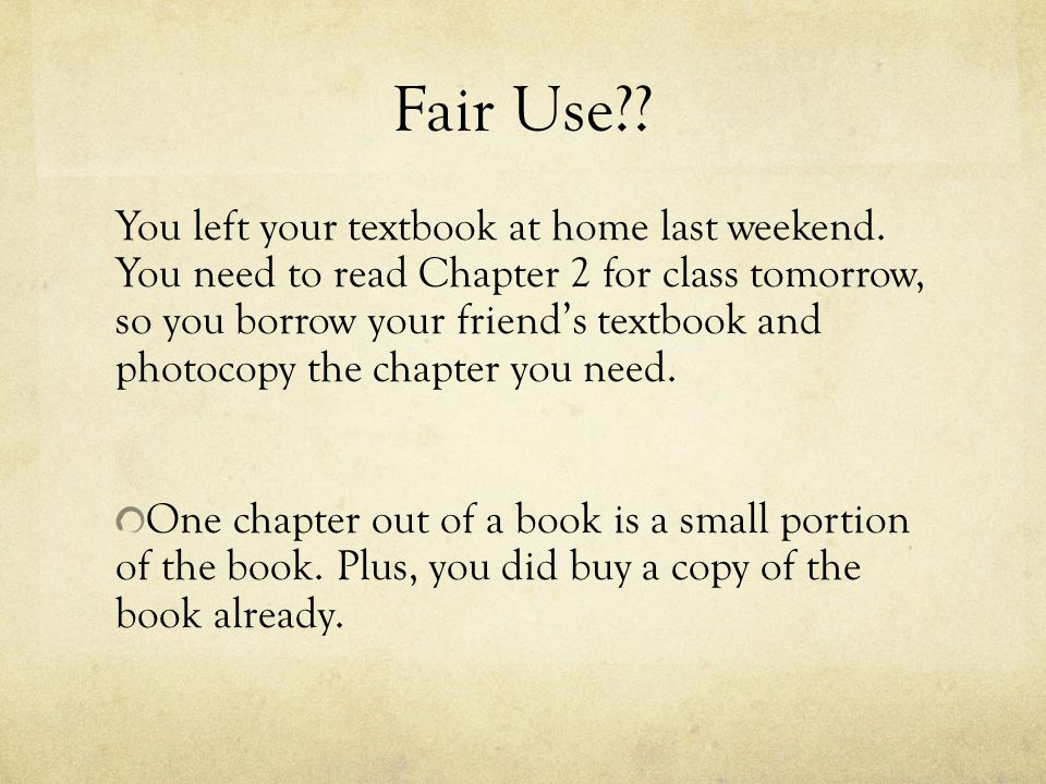 Fair Use . You left your textbook at home last weekend.