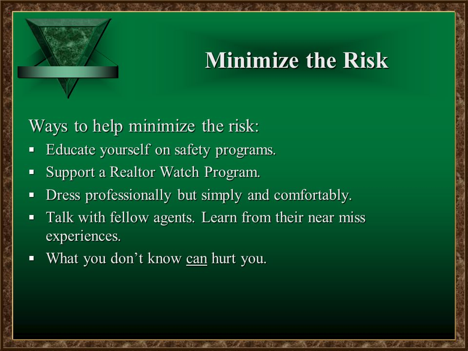 Minimize the Risk Ways to help minimize the risk:  Educate yourself on safety programs.