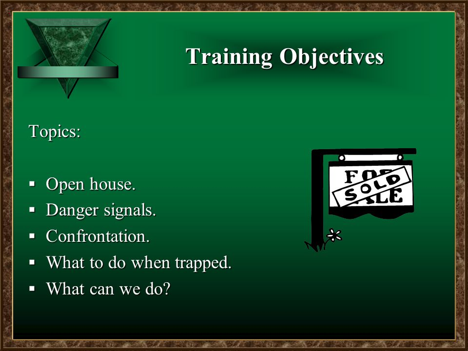 Training Objectives Topics:  Open house.  Danger signals.