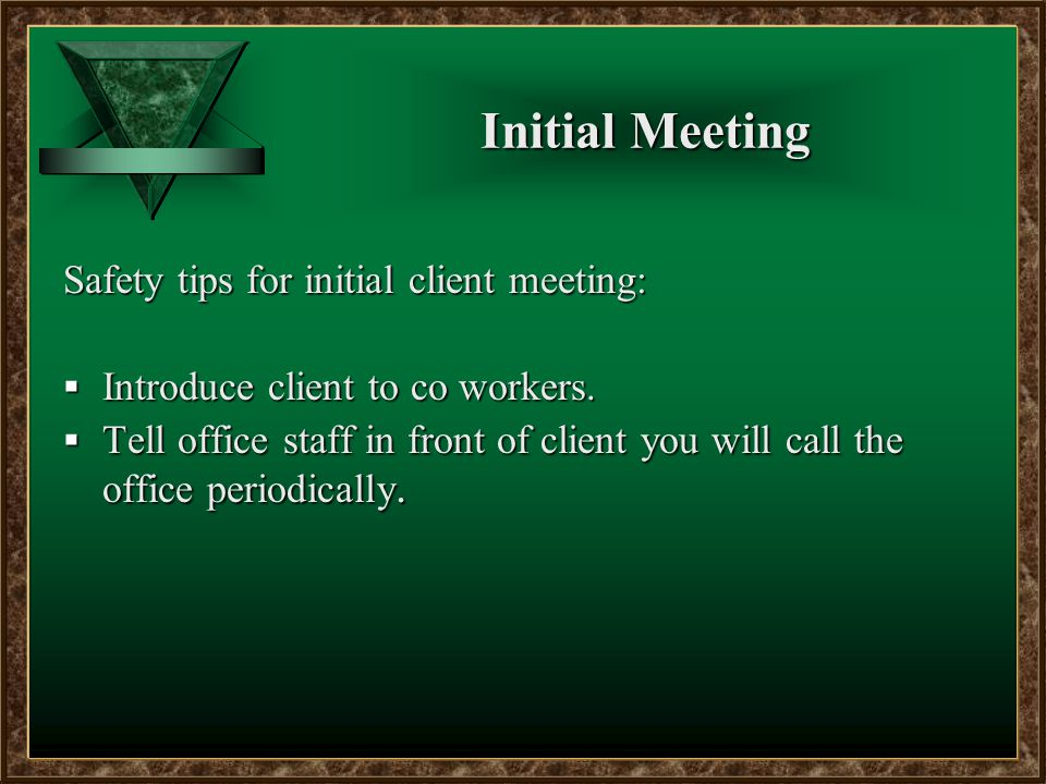 During The Meeting Safety tips while you show:  Call your office upon arrival at each location as a safety check.