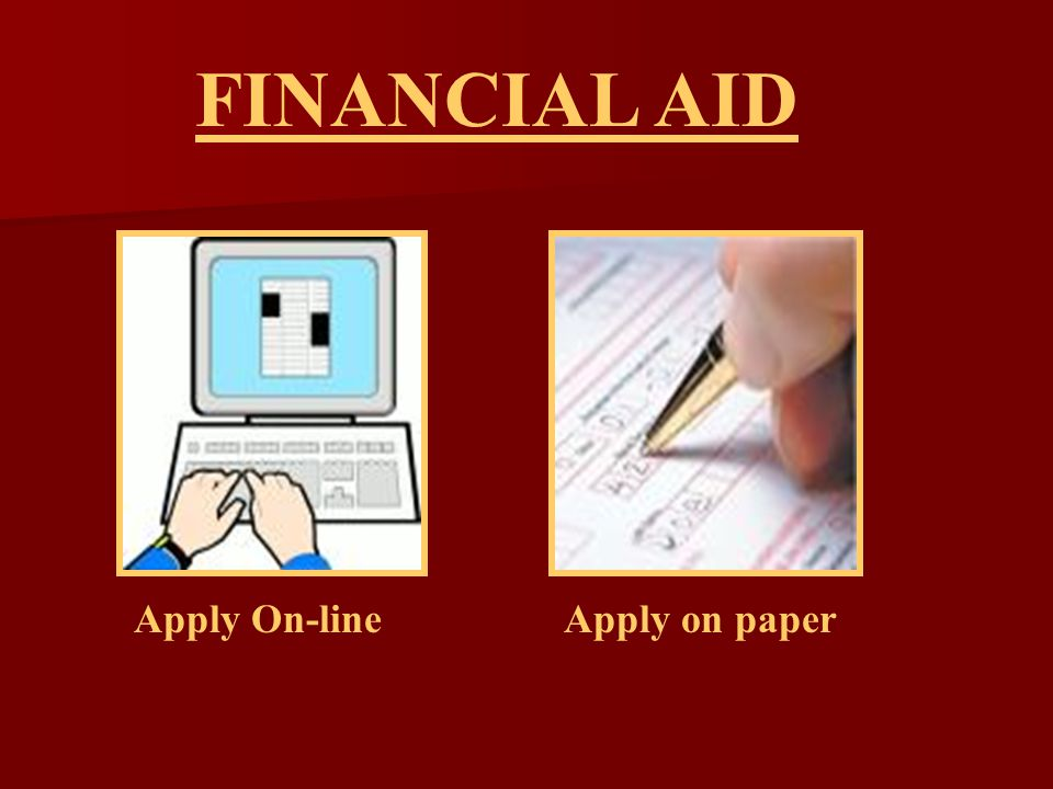 FINANCIAL AID Apply On-lineApply on paper