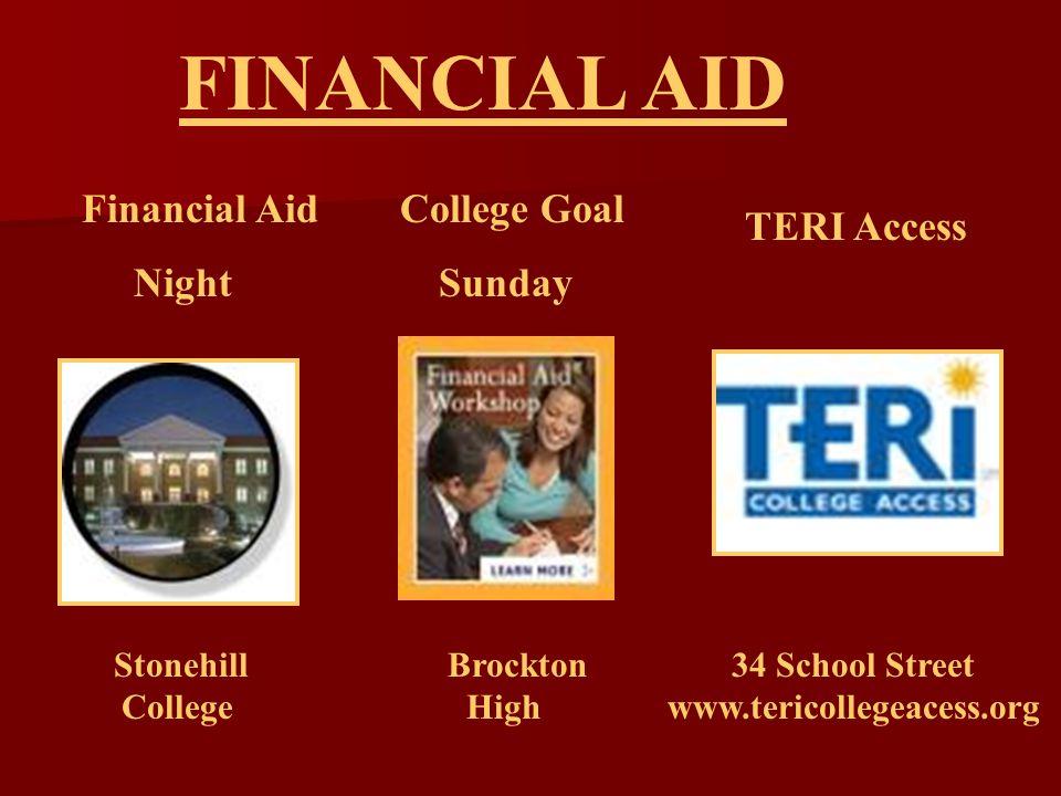 FINANCIAL AID Financial Aid Night College Goal Sunday TERI Access Stonehill College Brockton High 34 School Street www.tericollegeacess.org