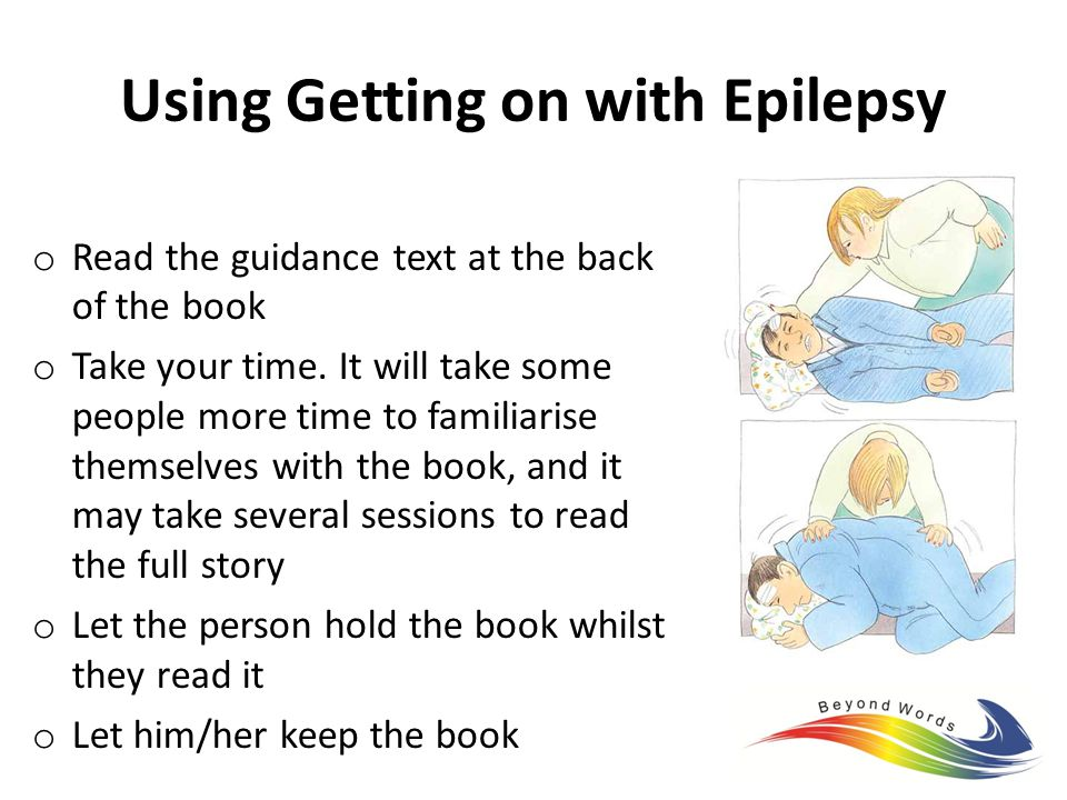 Using Getting on with Epilepsy o Read the guidance text at the back of the book o Take your time.