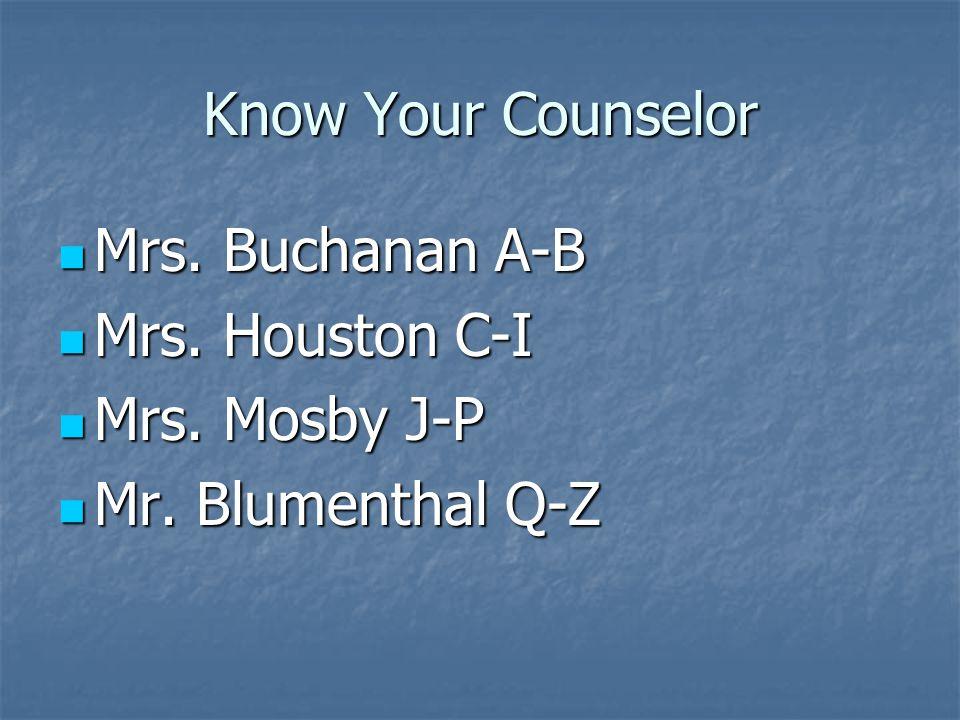 Know Your Counselor Mrs. Buchanan A-B Mrs. Buchanan A-B Mrs.