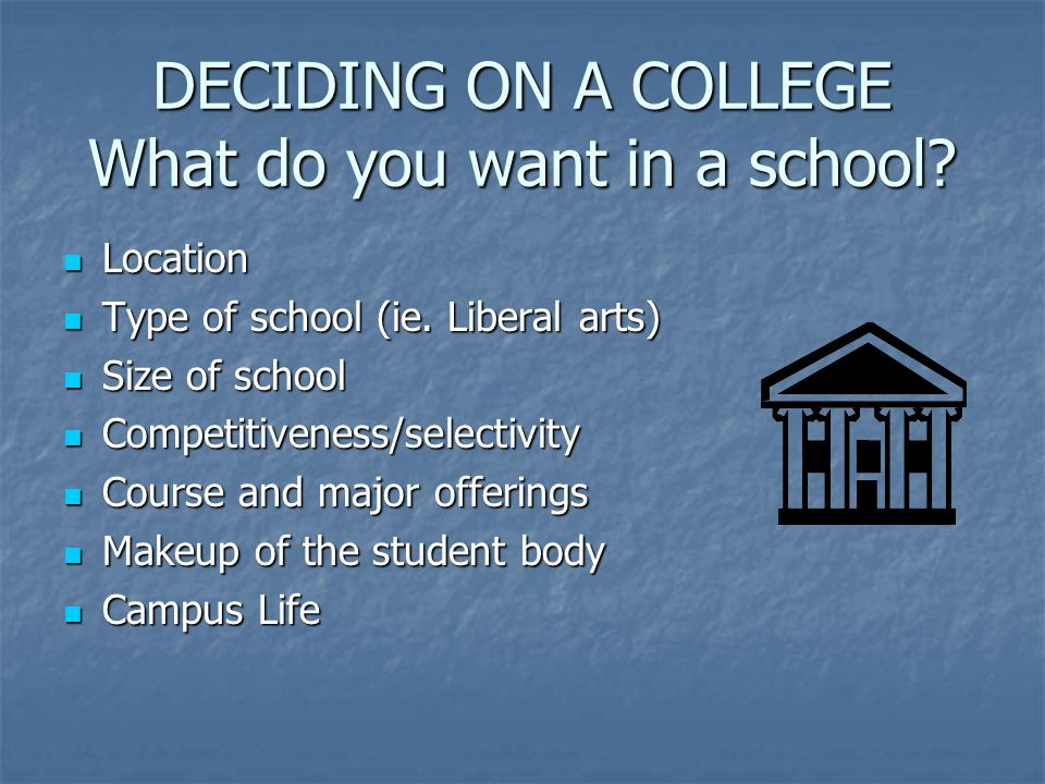 DECIDING ON A COLLEGE What do you want in a school.