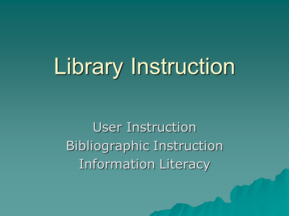 Library Instruction User Instruction Bibliographic Instruction Information Literacy