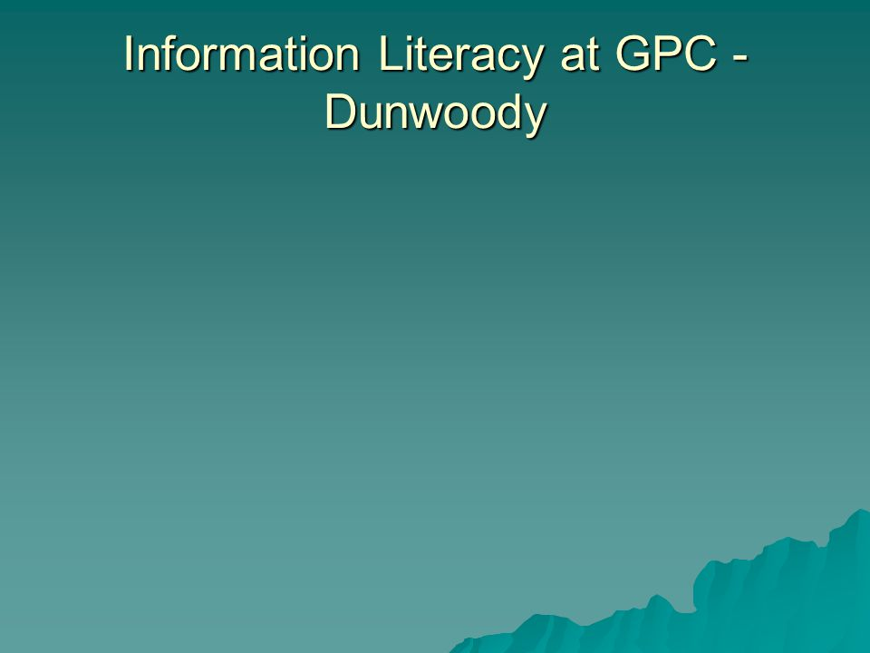 Information Literacy at GPC - Dunwoody