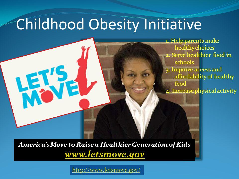 Childhood Obesity Initiative America's Move to Raise a Healthier Generation of Kids www.letsmove.gov http://www.letsmove.gov/ 1. Help parents make hea