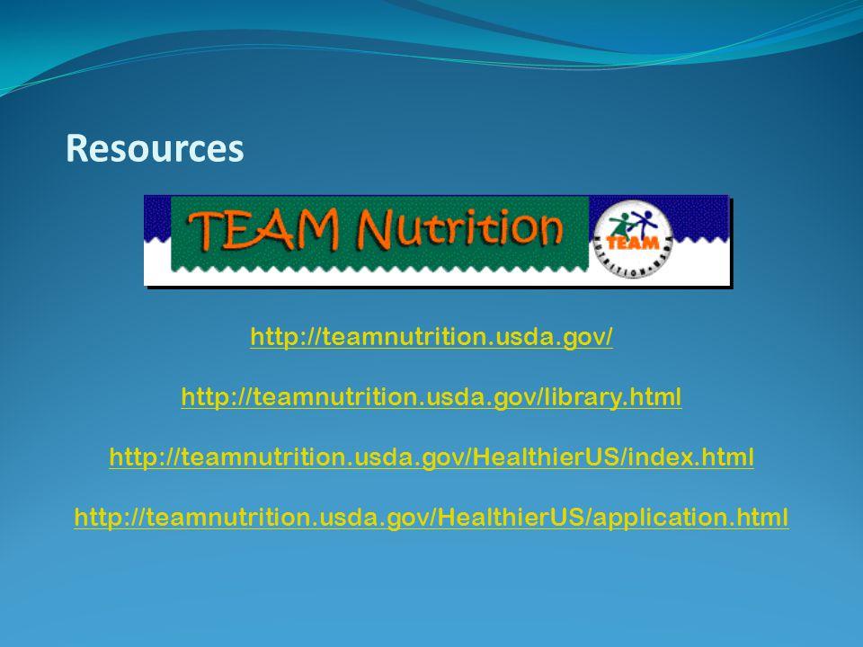 Resources http://teamnutrition.usda.gov/ http://teamnutrition.usda.gov/library.html http://teamnutrition.usda.gov/HealthierUS/index.html http://teamnu