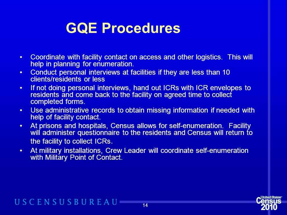 14 GQE Procedures Coordinate with facility contact on access and other logistics. This will help in planning for enumeration. Conduct personal intervi