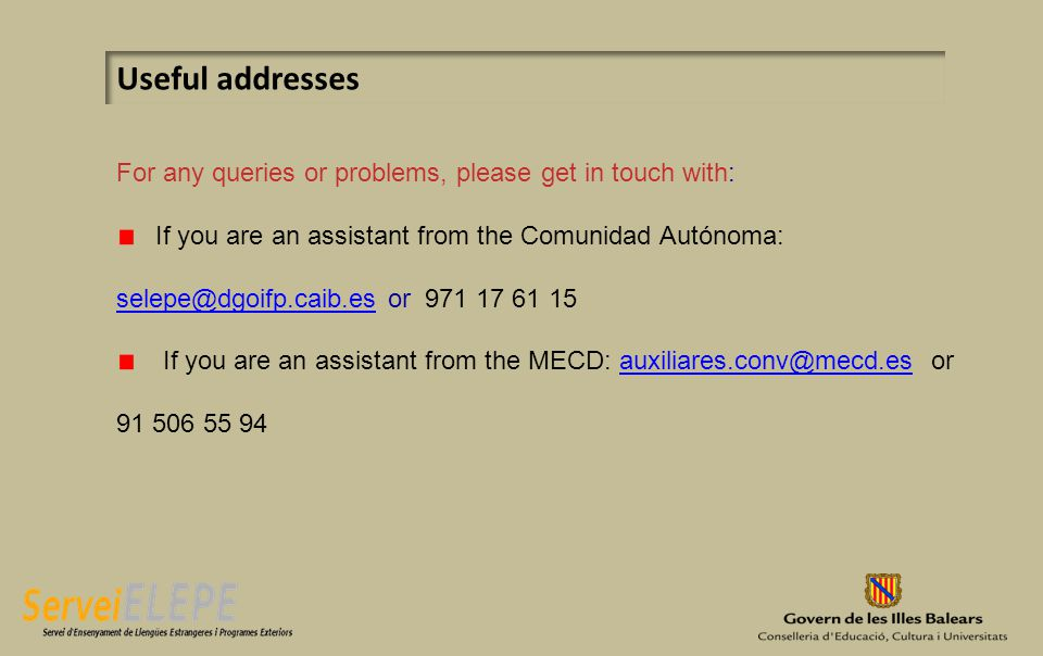 Useful addresses For any queries or problems, please get in touch with: If you are an assistant from the Comunidad Autónoma: selepe@dgoifp.caib.esselepe@dgoifp.caib.es or 971 17 61 15 If you are an assistant from the MECD: auxiliares.conv@mecd.es orauxiliares.conv@mecd.es 91 506 55 94