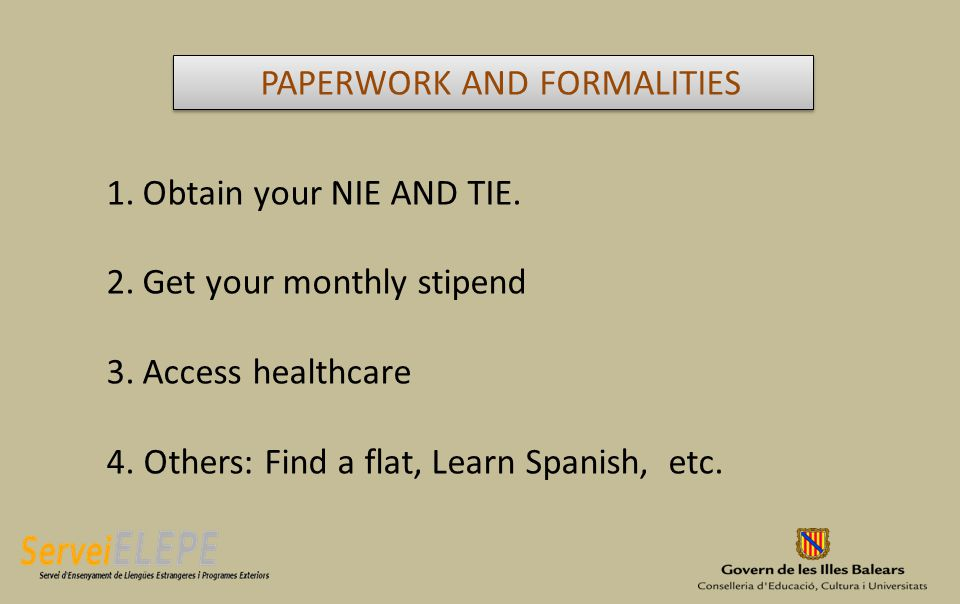 1.Obtain your NIE AND TIE. 2.Get your monthly stipend 3.Access healthcare 4.