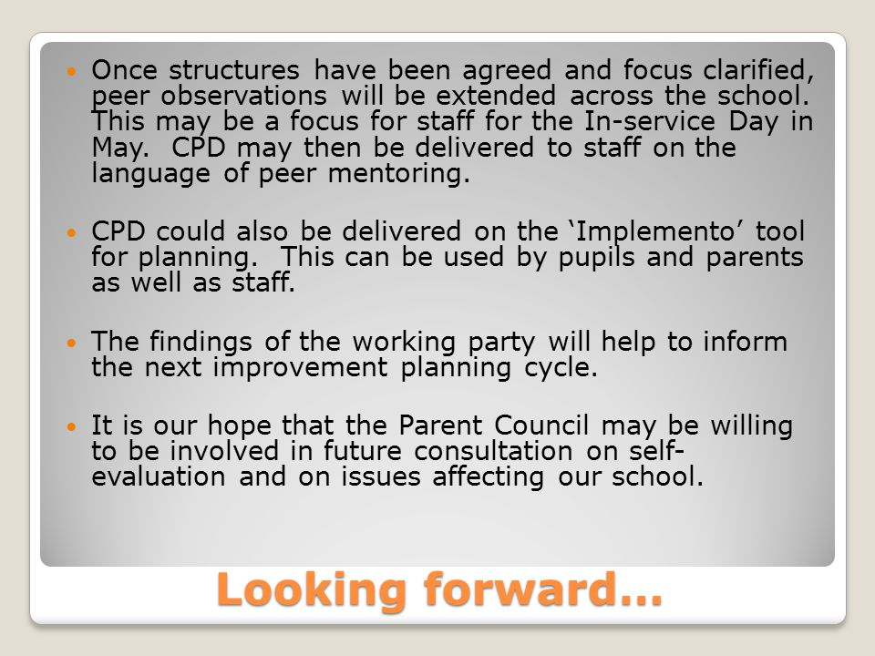 Looking forward… Once structures have been agreed and focus clarified, peer observations will be extended across the school.
