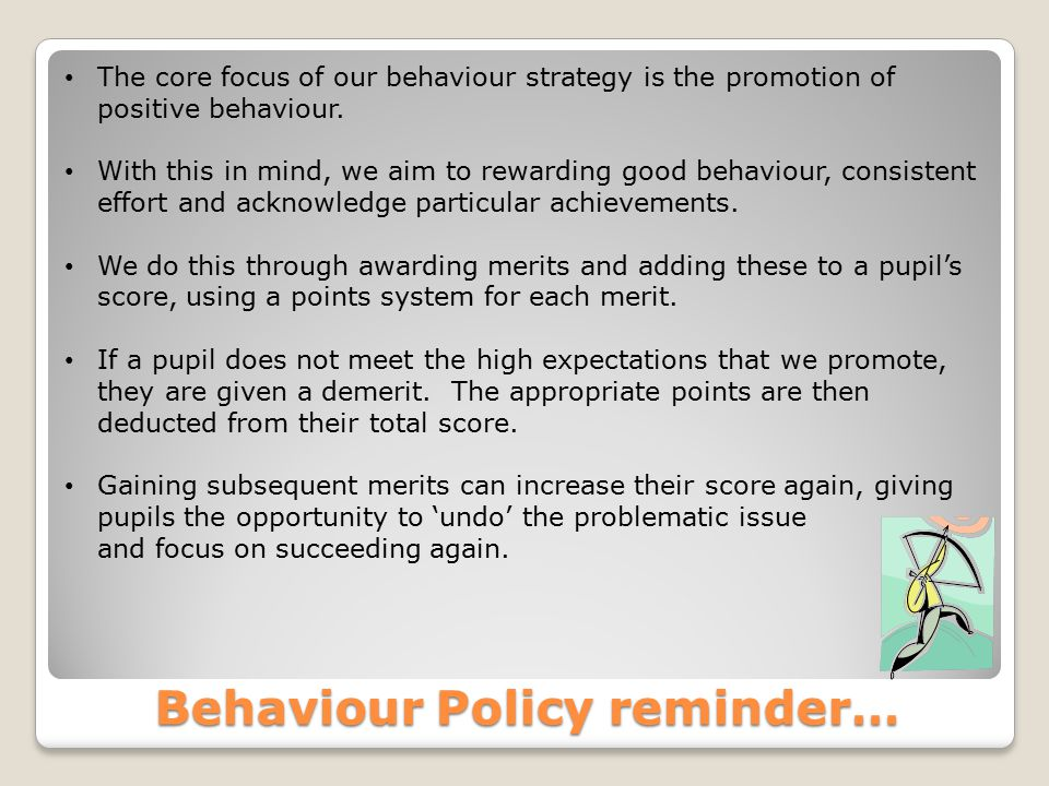 Behaviour Policy reminder… The core focus of our behaviour strategy is the promotion of positive behaviour.