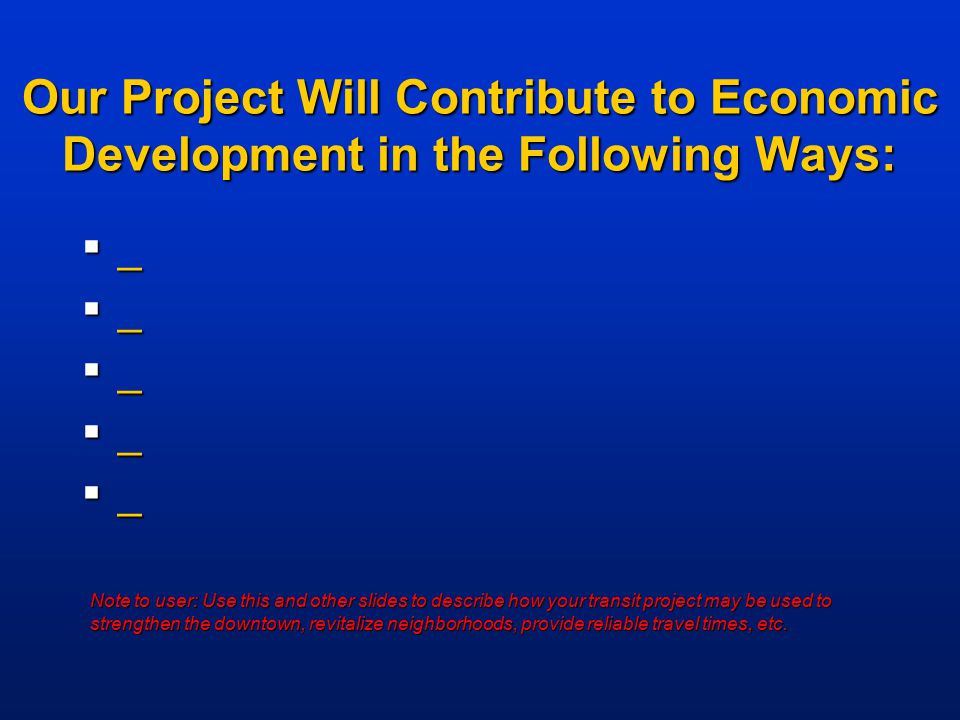 Our Project Will Contribute to Economic Development in the Following Ways: ____________________ Note to user: Use this and other s