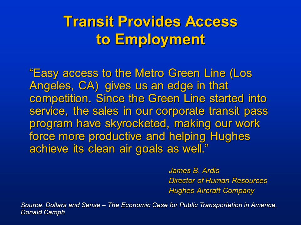 "Transit Provides Access to Employment ""Easy access to the Metro Green Line (Los Angeles, CA) gives us an edge in that competition. Since the Green Lin"