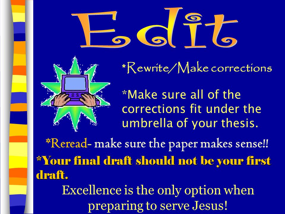 *Rewrite/Make corrections *Make sure all of the corrections fit under the umbrella of your thesis. *Reread- make sure the paper makes sense!! *Your fi