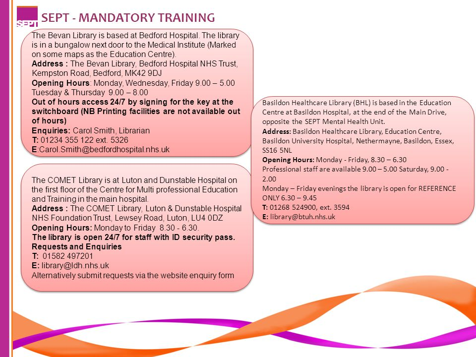 SEPT - MANDATORY TRAINING The COMET Library is at Luton and Dunstable Hospital on the first floor of the Centre for Multi professional Education and Training in the main hospital.