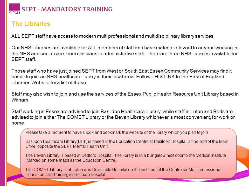 SEPT - MANDATORY TRAINING The Libraries ALL SEPT staff have access to modern multi professional and multidisciplinary library services.