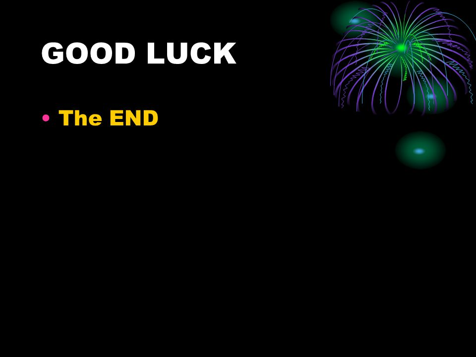GOOD LUCK The END