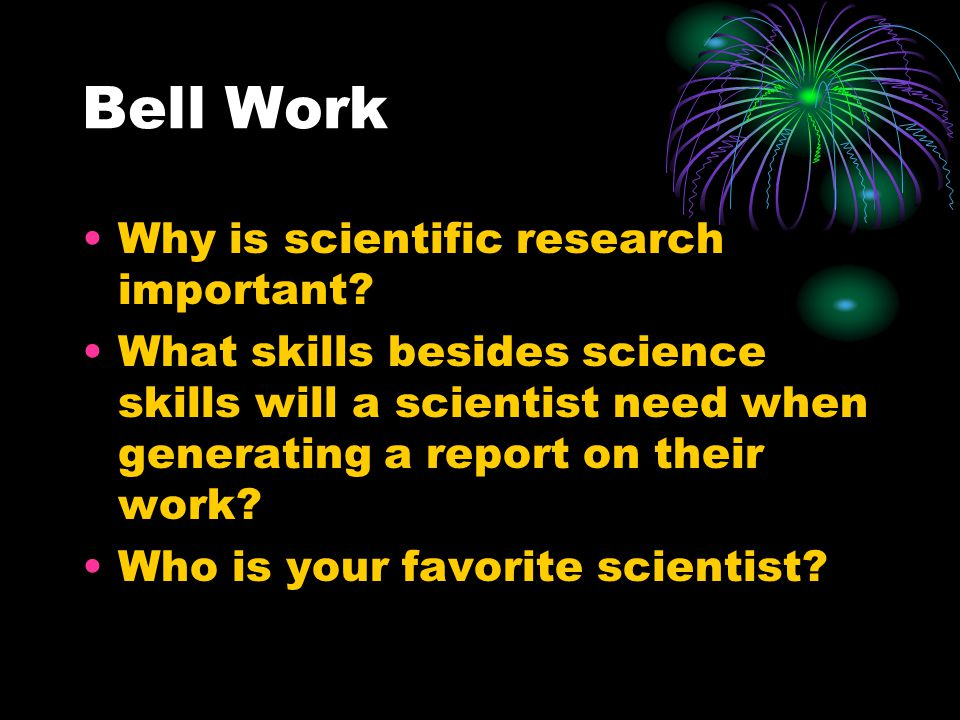 Bell Work Why is scientific research important.