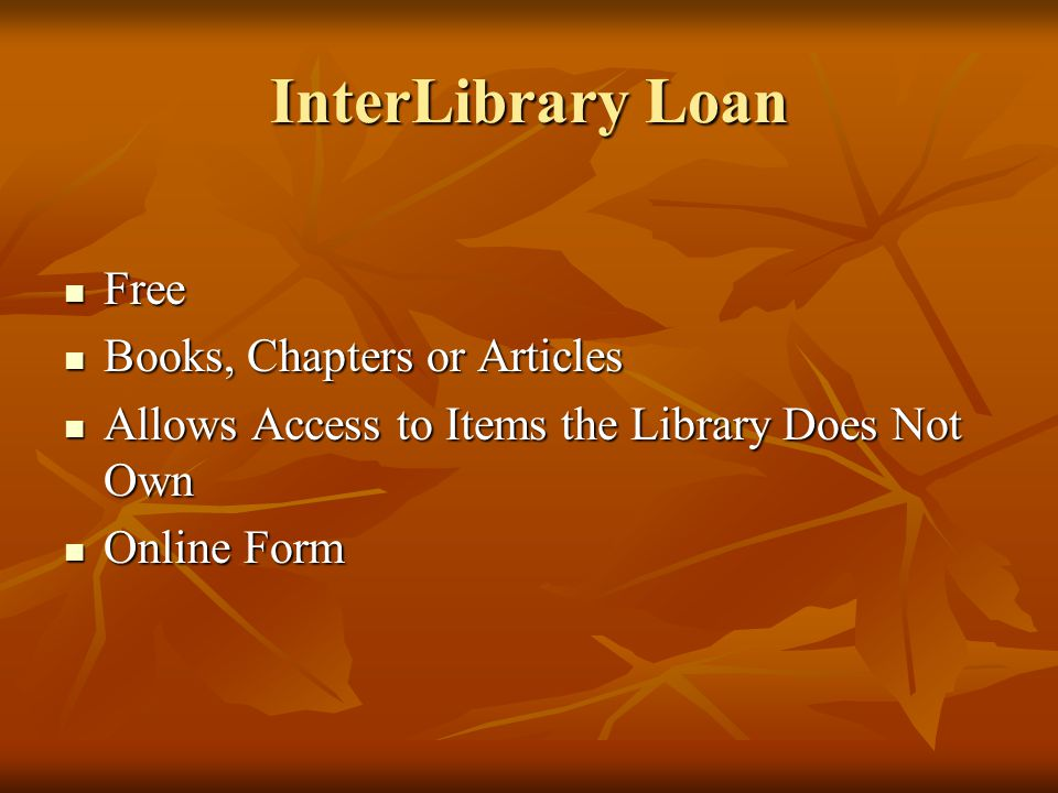InterLibrary Loan Free Free Books, Chapters or Articles Books, Chapters or Articles Allows Access to Items the Library Does Not Own Allows Access to Items the Library Does Not Own Online Form Online Form