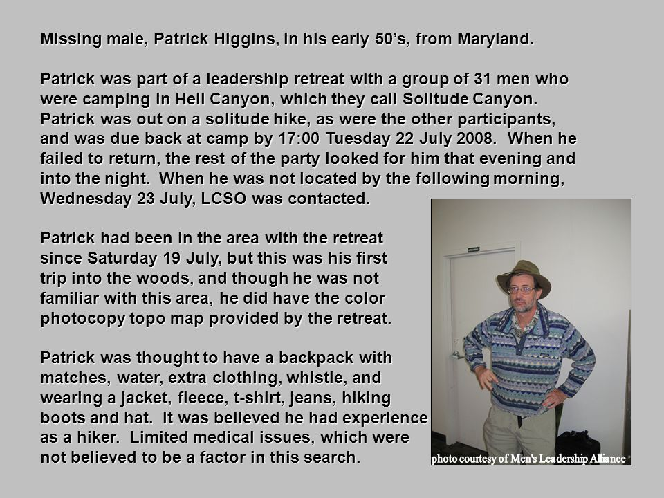 Missing male, Patrick Higgins, in his early 50's, from Maryland. Patrick was part of aleadershipretreat with a group of 31 men who were camping in Hel