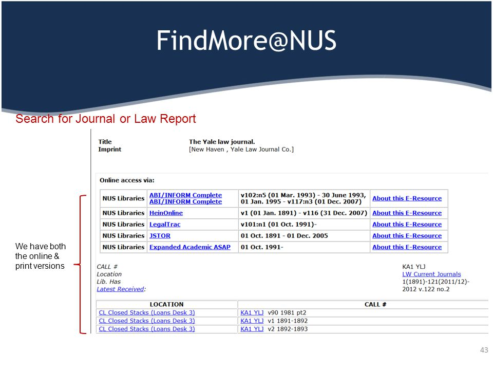 FindMore@NUS 43 We have both the online & print versions Search for Journal or Law Report