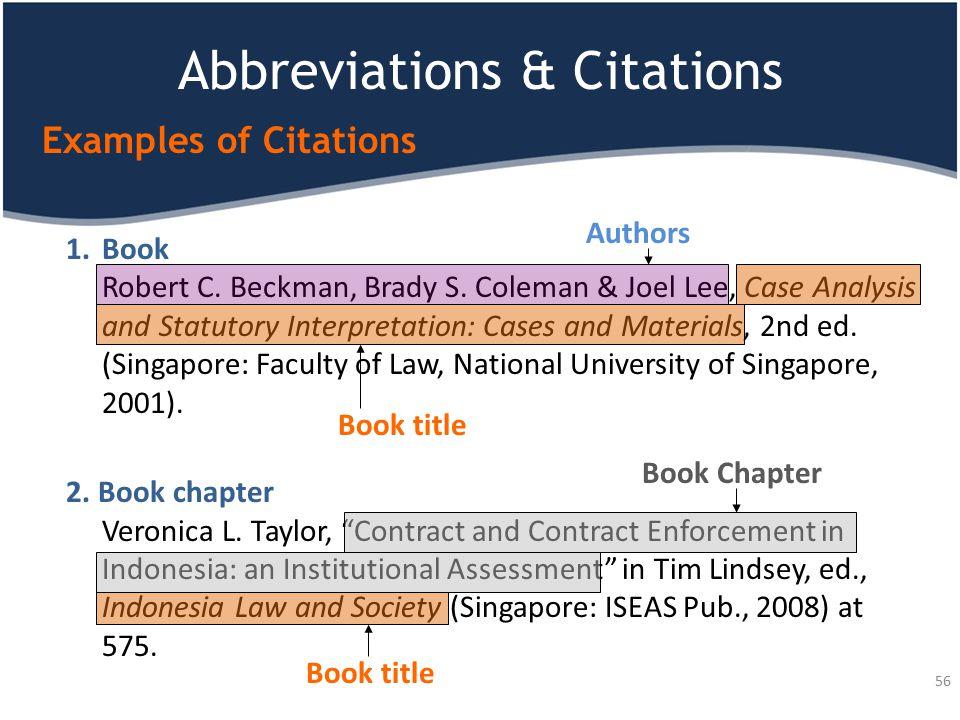Abbreviations & Citations 56 Examples of Citations 1.Book Robert C. Beckman, Brady S. Coleman & Joel Lee, Case Analysis and Statutory Interpretation: