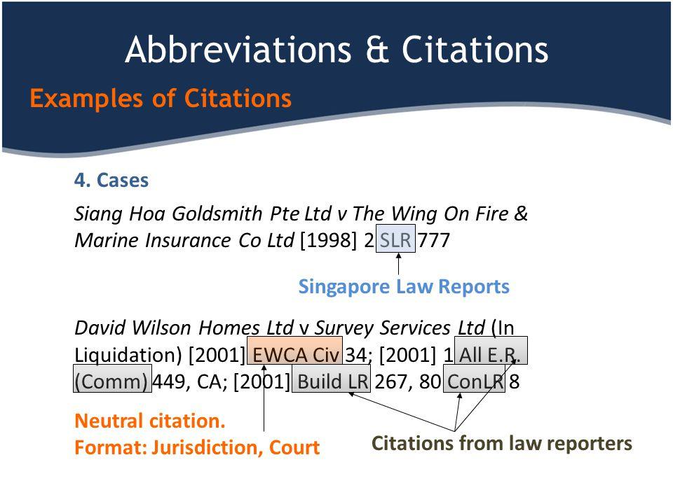 Abbreviations & Citations Examples of Citations 4. Cases Siang Hoa Goldsmith Pte Ltd v The Wing On Fire & Marine Insurance Co Ltd [1998] 2 SLR 777 Dav