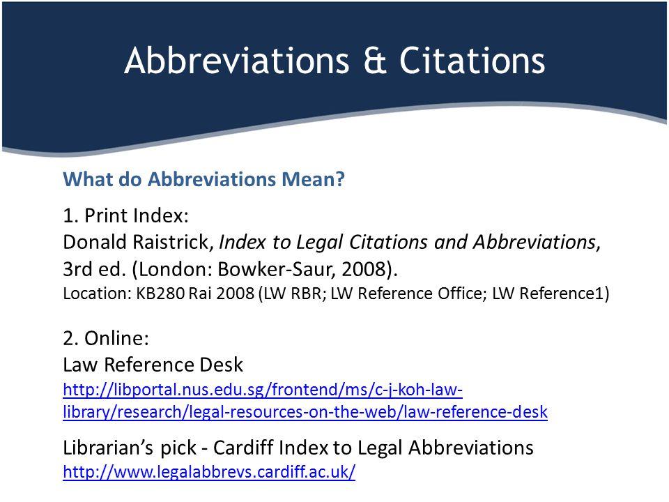 Abbreviations & Citations 1. Print Index: Donald Raistrick, Index to Legal Citations and Abbreviations, 3rd ed. (London: Bowker-Saur, 2008). Location: