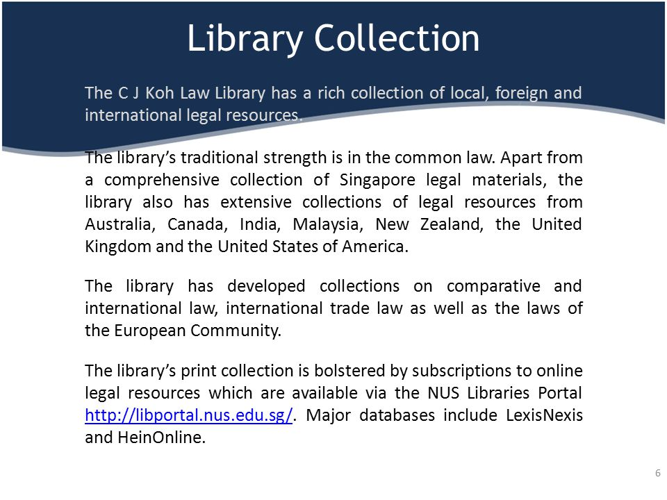 Library Collection The C J Koh Law Library has a rich collection of local, foreign and international legal resources. The library's traditional streng
