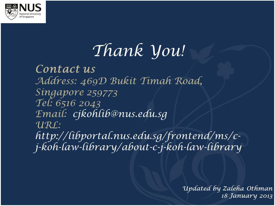 Thank You! Contact us Address: 469D Bukit Timah Road, Singapore 259773 Tel: 6516 2043 Email: cjkohlib@nus.edu.sg URL: http://libportal.nus.edu.sg/fron