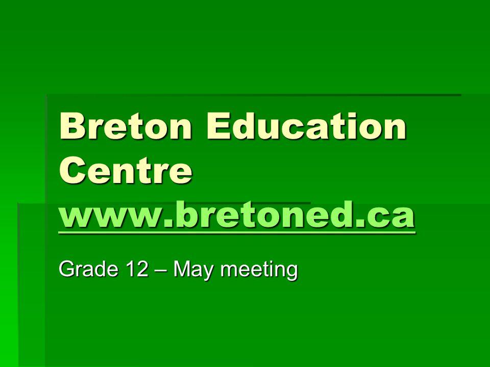 Breton Education Centre www.bretoned.ca www.bretoned.ca Grade 12 – May meeting