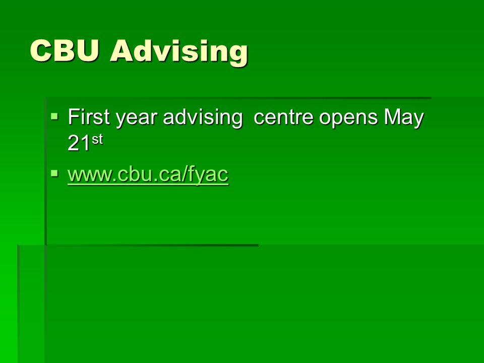 CBU Advising  First year advising centre opens May 21 st  www.cbu.ca/fyac www.cbu.ca/fyac