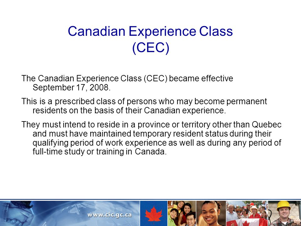 Canadian Experience Class (CEC) The Canadian Experience Class (CEC) became effective September 17, 2008.