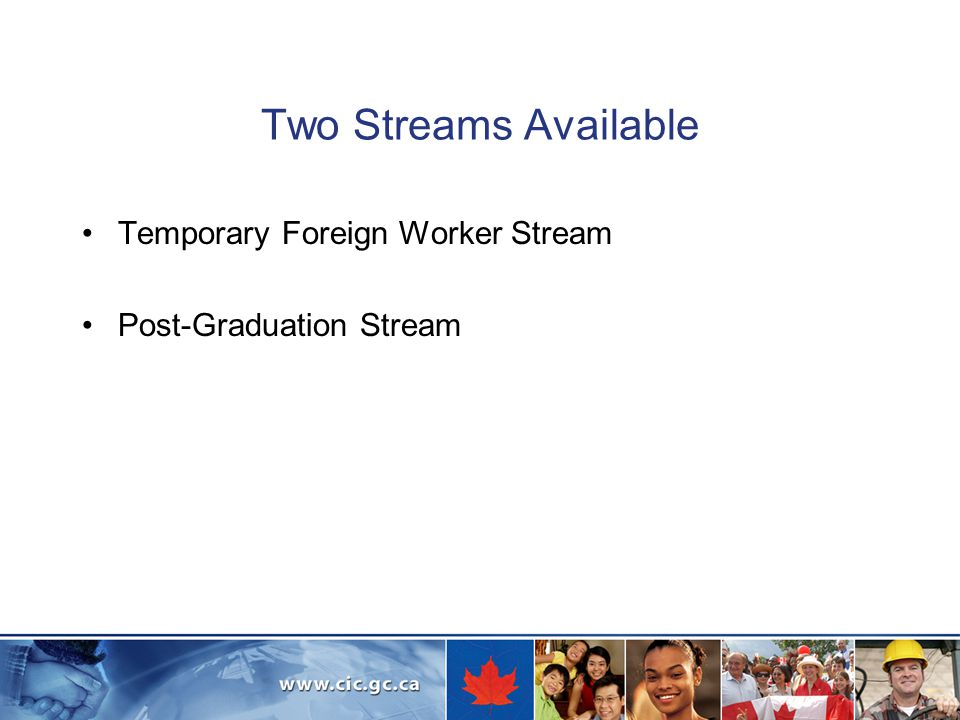 Two Streams Available Temporary Foreign Worker Stream Post-Graduation Stream