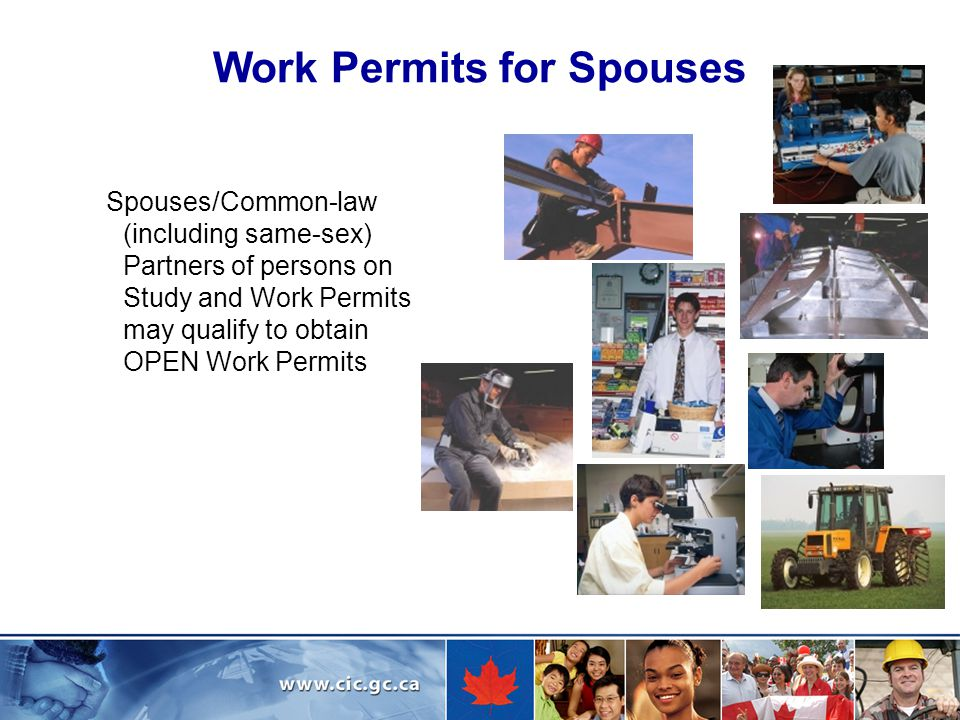 Work Permits for Spouses Spouses/Common-law (including same-sex) Partners of persons on Study and Work Permits may qualify to obtain OPEN Work Permits