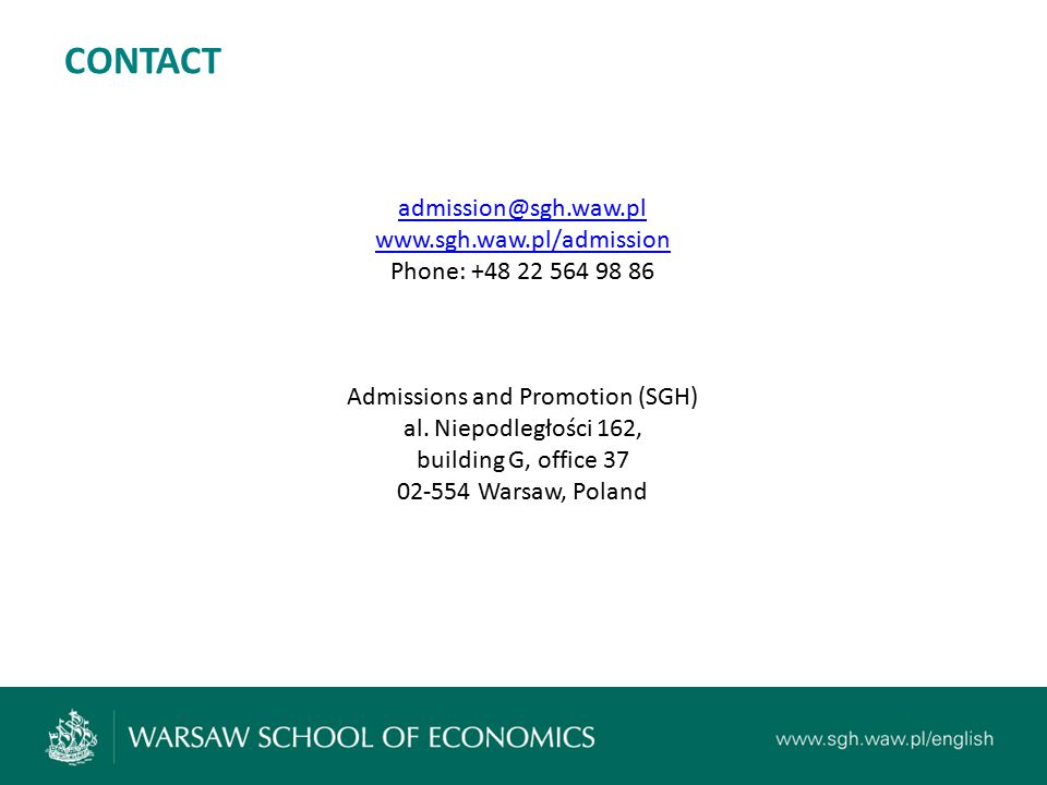 admission@sgh.waw.pl www.sgh.waw.pl/admission Phone: +48 22 564 98 86 Admissions and Promotion (SGH) al.