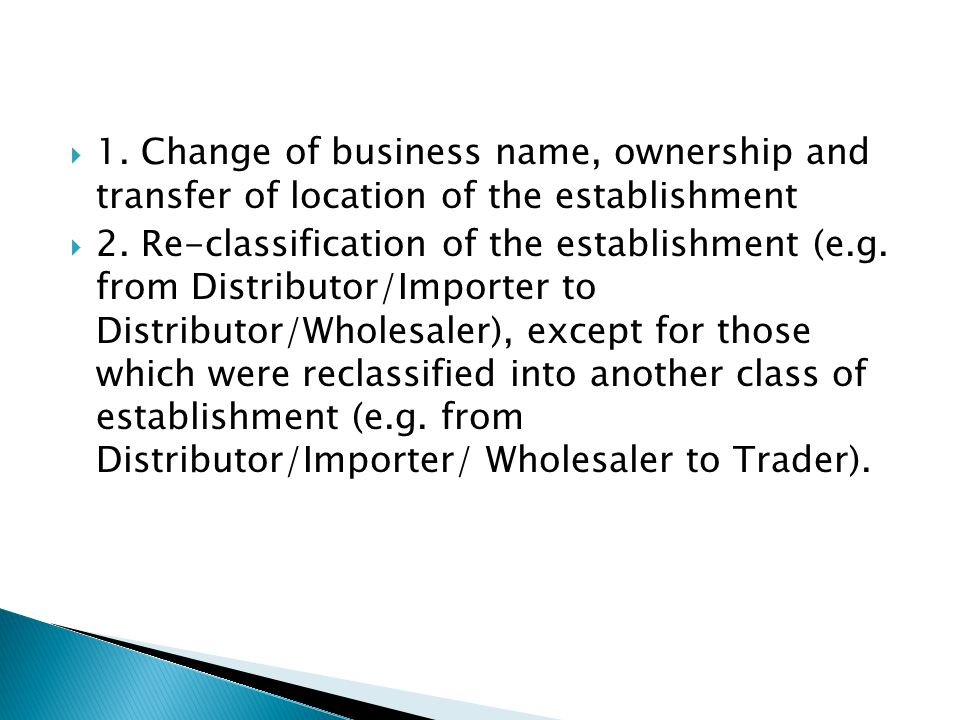  1. Change of business name, ownership and transfer of location of the establishment  2.