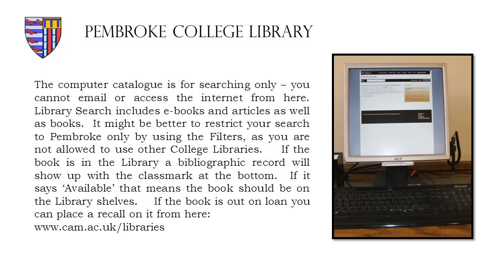 The computer catalogue is for searching only – you cannot email or access the internet from here.