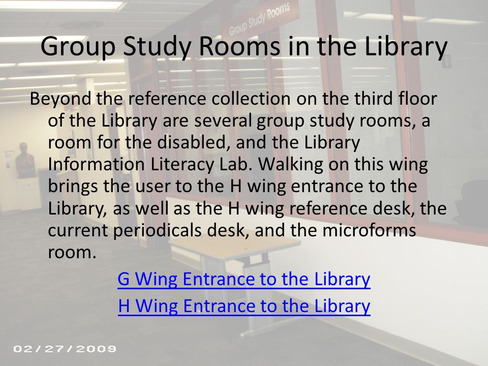Group Study Rooms in the Library Beyond the reference collection on the third floor of the Library are several group study rooms, a room for the disab