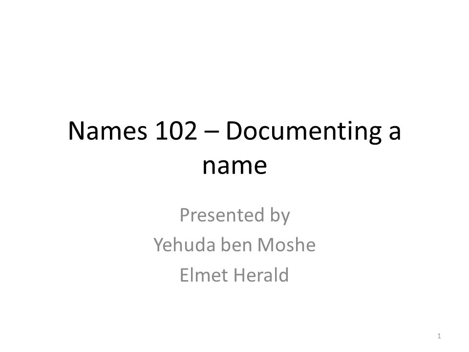 Names 102 – Documenting a name Presented by Yehuda ben Moshe Elmet Herald 1