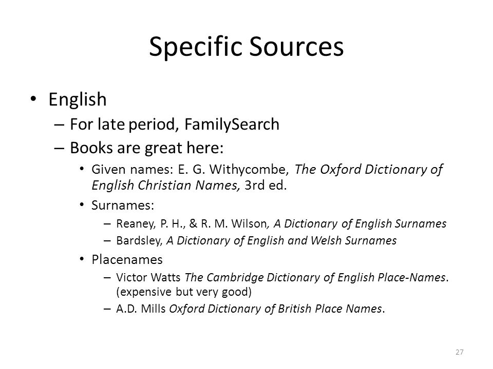 Specific Sources English – For late period, FamilySearch – Books are great here: Given names: E.