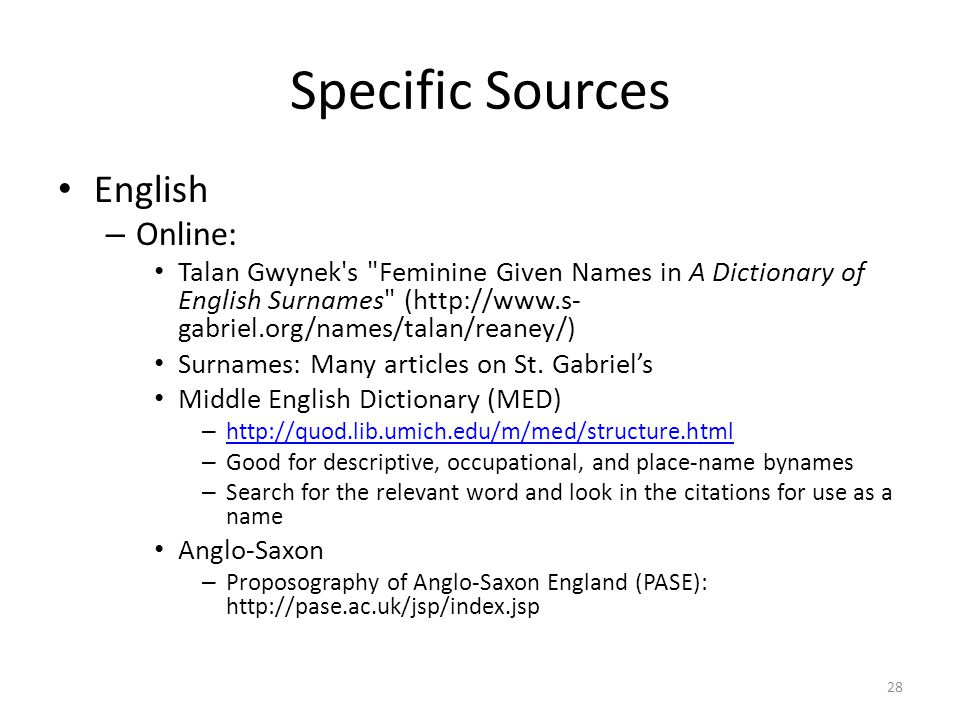 Specific Sources English – Online: Talan Gwynek s Feminine Given Names in A Dictionary of English Surnames (http://www.s- gabriel.org/names/talan/reaney/) Surnames: Many articles on St.